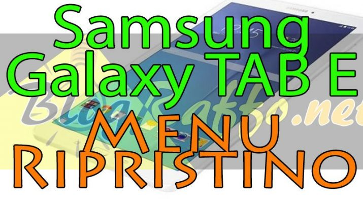 come-entrare-in-recovery-mode-nel-samsung-t560-galaxy-tab-e-9-6-recovery-mode-al-boot-menu-ripristino-hard-reset